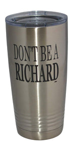 Funny Don't Be a Richard 20 Oz. Travel Tumbler Mug Cup w/Lid Vacuum Insulated Hot or Cold Sarcastic Work Gift - Tumblers - Rogue River Tactical  - Rogue River Tactical