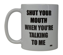 Funny Sarcastic Coffee Mug Shut Your Mouth When You're Talking To Me Novelty Cup Gift Men Women Office Boss Coworkers - Coffee Mugs - Rogue River Tactical  - Rogue River Tactical