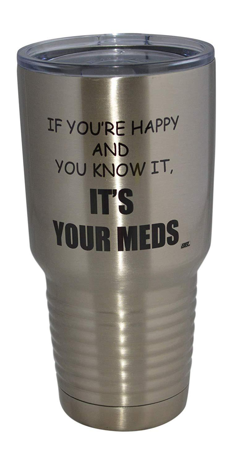 Funny It's Your Meds 30oz Large Travel Tumbler Mug Cup w/Lid Vacuum Insulated Nurse Doctor Pharmacist Gift - Tumblers - Rogue River Tactical  - Rogue River Tactical