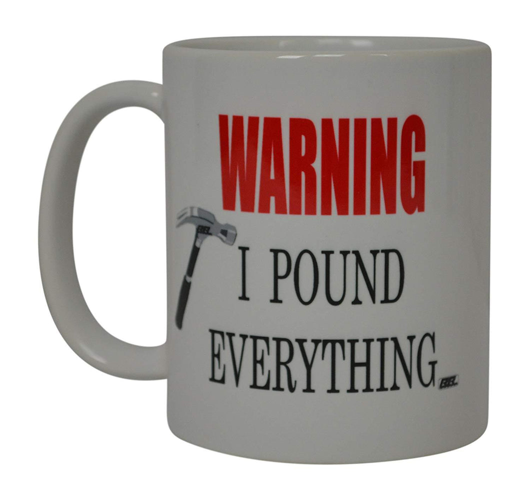Funny Coffee Mug Warning I Pound Everything Novelty Cup Great Gift Idea For Men Carpenter Framer Construction Worker Mechanic Laborer Humor Brother or Friend - Coffee Mugs - Rogue River Tactical  - Rogue River Tactical