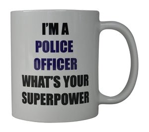 Rogue River Coffee Mug I'M A Police Officer whats Your Superpower Novelty Cup Great Gift Idea For Police Officer Law Enforcement PD (Superpower) - Coffee Mugs - Rogue River Tactical  - Rogue River Tactical