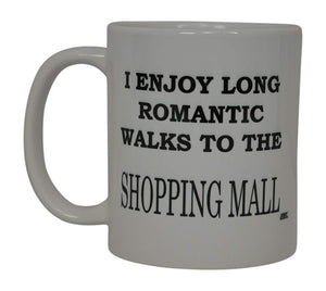 Best Funny Coffee Mug I Enjoy Long Romantic Walks To the Shopping Mall Sarcastic Novelty Cup Joke Great Gag Gift Idea For Wife Women Office Work Dating Shop - Coffee Mugs - Rogue River Tactical  - Rogue River Tactical
