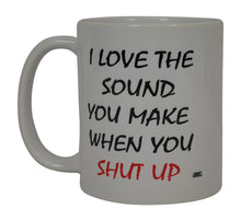 Best Funny Coffee Mug I Love The Sound You Make when You Shut Up Sarcastic Novelty Cup Joke Great Gag Gift Idea For Men Women Office Work Adult Humor Employee Boss Coworkers - Coffee Mugs - Rogue River Tactical  - Rogue River Tactical