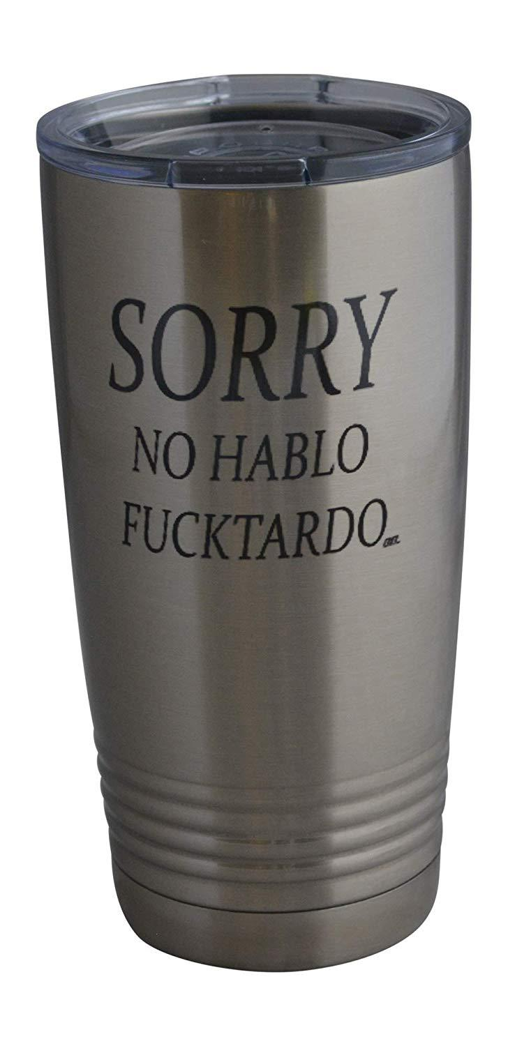 Funny Sorry No Hablo Fucktardo 20 Oz. Travel Tumbler Mug Cup w/Lid Vacuum Insulated Hot or Cold Sarcastic Work Gift - Tumblers - Rogue River Tactical  - Rogue River Tactical