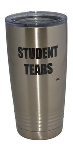 Funny Teacher Student Tears 20 Oz. Travel Tumbler Mug Cup w/Lid Vacuum Insulated School Professor Teaching Educator Gift - Tumblers - Rogue River Tactical  - Rogue River Tactical