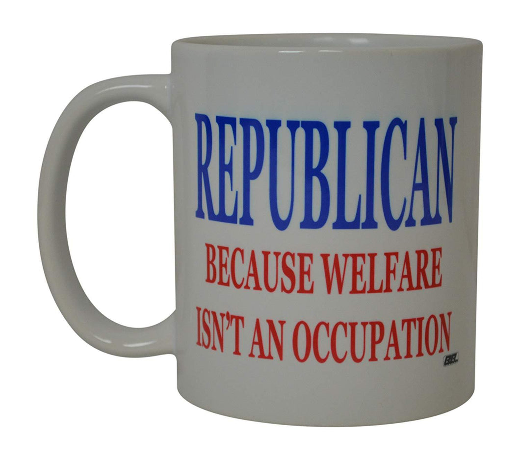 Conservative Funny Coffee Mug Republican Because Welfare Is Not An Occupation Political Reform Novelty Cup Great Gift Idea For Republicans or Conservatives - Coffee Mugs - Rogue River Tactical  - Rogue River Tactical