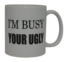 Best Funny Coffee Mug I'M Busy Your Ugly Novelty Cup Joke Great Gag Gift Idea For Men Women Office Work Adult Humor Employee Boss Coworkers (Your Ugly) - Coffee Mugs - Rogue River Tactical  - Rogue River Tactical