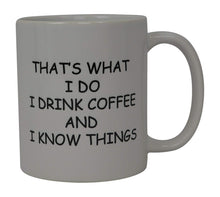 Rogue River Funny Coffee Mug I Drink Coffee and Know Things That's What I Do Novelty Cup Great Gift Idea For Office Party Employee Boss Coworkers - Coffee Mugs - Rogue River Tactical  - Rogue River Tactical