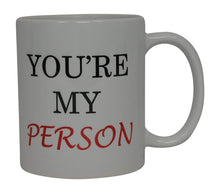 Funny Coffee Mug Novelty Cup You're My Person Gift - Coffee Mugs - Rogue River Tactical  - Rogue River Tactical