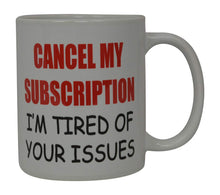 Best Funny Coffee Mug Cancel My Subscription I'm Tired Of Your Issues Novelty Cup Joke Great Gag Gift Idea For Men Women Office Work Adult Humor Employee Boss Coworkers (Subscription) - Coffee Mugs - Rogue River Tactical  - Rogue River Tactical