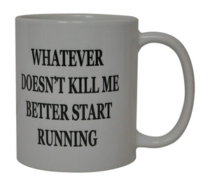 Best Funny Coffee Mug Whatever Does Not Kill Me Better Start Running Novelty Cup Great Gift For Men Hunter Hunting - Coffee Mugs - Rogue River Tactical  - Rogue River Tactical