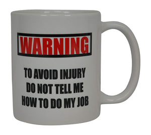Best Funny Coffee Mug Warning Don't Tell me How To Do My Job Sarcastic Novelty Cup Joke Great Gag Gift Idea For Men Women Office Work Adult Humor Employee Boss Coworkers - Coffee Mugs - Rogue River Tactical  - Rogue River Tactical