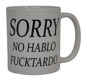 Best Funny Coffee Mug Sorry No Hablo Fucktardo Sarcastic Novelty Cup Joke Great Gag Gift Idea For Men Women Office Work Adult Humor Employee Boss Coworkers - Coffee Mugs - Rogue River Tactical  - Rogue River Tactical
