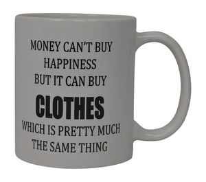 Best Funny Coffee Mug Money Can't Buy Happiness But It Can Buy Clothes Novelty Cup Great Gift For Men or Women - Coffee Mugs - Rogue River Tactical  - Rogue River Tactical