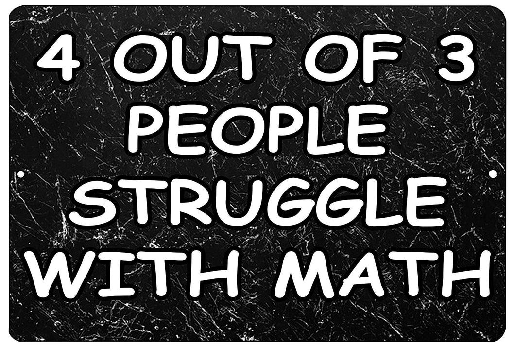 "An image of a funny metal sign with a black marble background that says ""4 out of 3 people struggle with math"" in white writing"