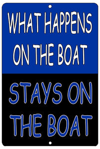 "blue, white, and black funny metal sign that says ""what happens on the boat stays on the boat."""