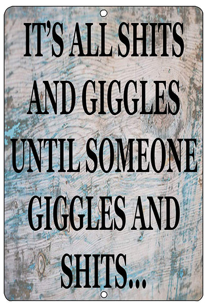 "An image of a funny metal sign with a wood background that says ""it's all shits and giggles until someone giggles and shits"" in black lettering"