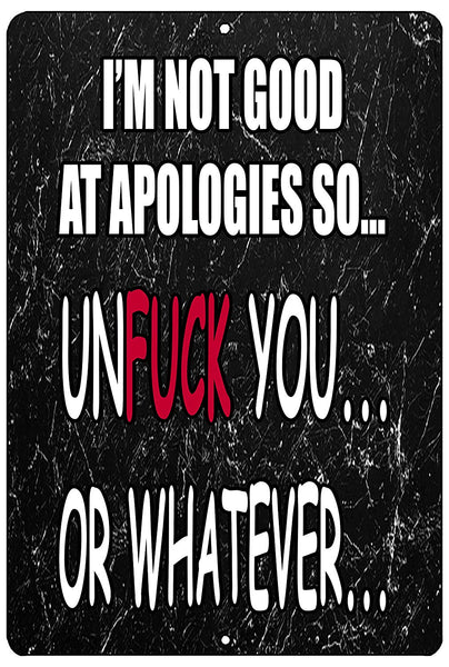 "An image of a funny metal sign from Nuddamakers with a black marble background that says ""I'm not good at apologies so.. Unfuck you...or whatever…"" in white and red lettering."