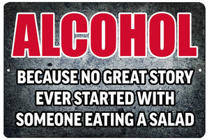 "gray metal bar sign with red and white writing that says ""alcohol. because no great story ever started with someone eating a salad."""