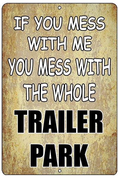 "An image of a brown funny metal sign from Nuddamakers that says ""If you mess with me, you mess with the whole trailer park"" in white and black writing."