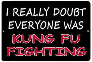 Funny Sarcastic Metal Tin Sign Wall Decor Man Cave Bar I Really Doubt Everone was Kung Fu Fighting - Funny Signs - Rogue River Tactical  - Rogue River Tactical