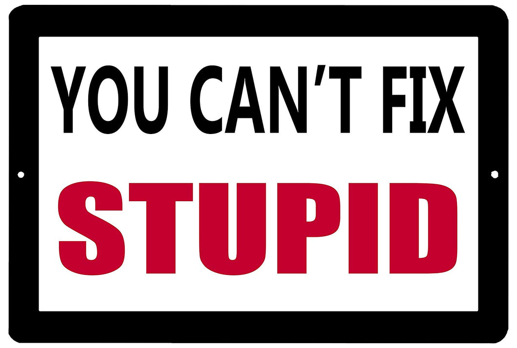 "An image of a black and white funny metal sign from Nuddamakers that says ""You can't fix stupid"" in black and red writing."