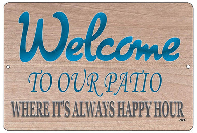 "An image of a tan colored funny metal sign from Nuddamakers that says ""Welcome to our patio: where it's always happy hour"" in blue writing."