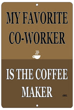 Funny Work Office Metal Tin Sign Wall Decor Bar Boss Employee My Favorite Coworker is The Coffee Maker - Funny Signs - Rogue River Tactical  - Rogue River Tactical