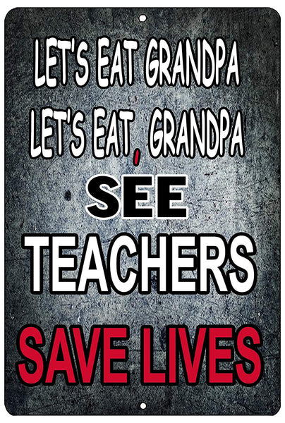 "An image of a gray funny metal sign that says ""Let's eat grandpa. Let's eat, grandpa. See, teachers save lives"" in white, black, and red writing"