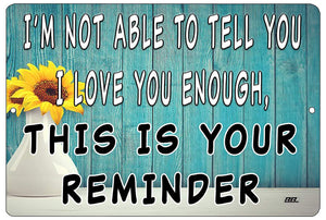 Inspirational Quote Metal Tin Sign Wall Decor Tell You I Love You Enough Reminder - Funny Signs - Rogue River Tactical  - Rogue River Tactical