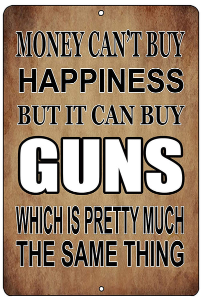 "an image of a funny metal sign with a brown background and white and black lettering saying ""money can't buy happiness but it can buy guns which is pretty much the same thing"""