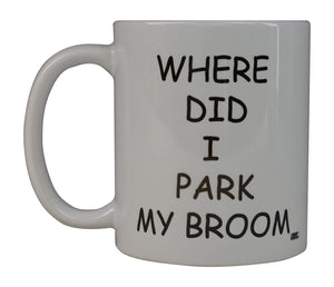 Funny Coffee Mug Where Did I Park My Broom Novelty Cup Great Gift Idea For Office Party Employee Boss Coworkers - Coffee Mugs - Rogue River Tactical  - Rogue River Tactical