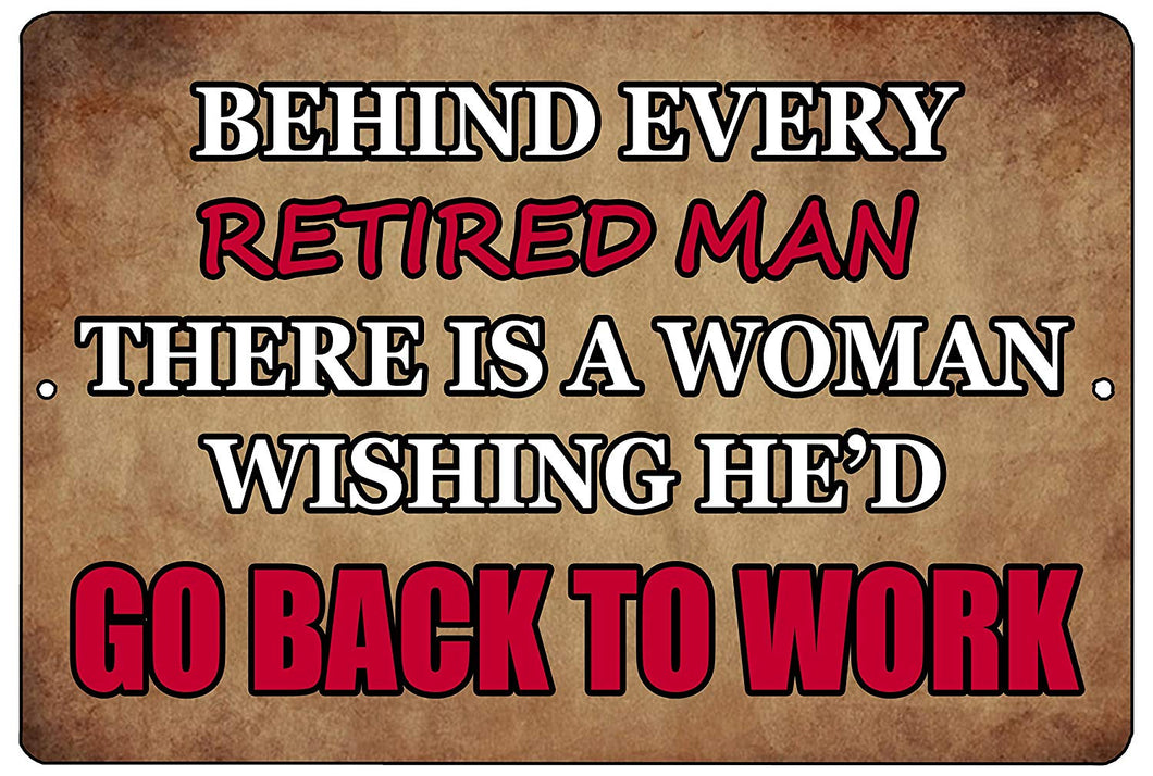 "An image of a brown funny metal sign from Nuddamakers that says ""behind every retired man there is a woman wishing he'd go back to work"" in white and red writing"