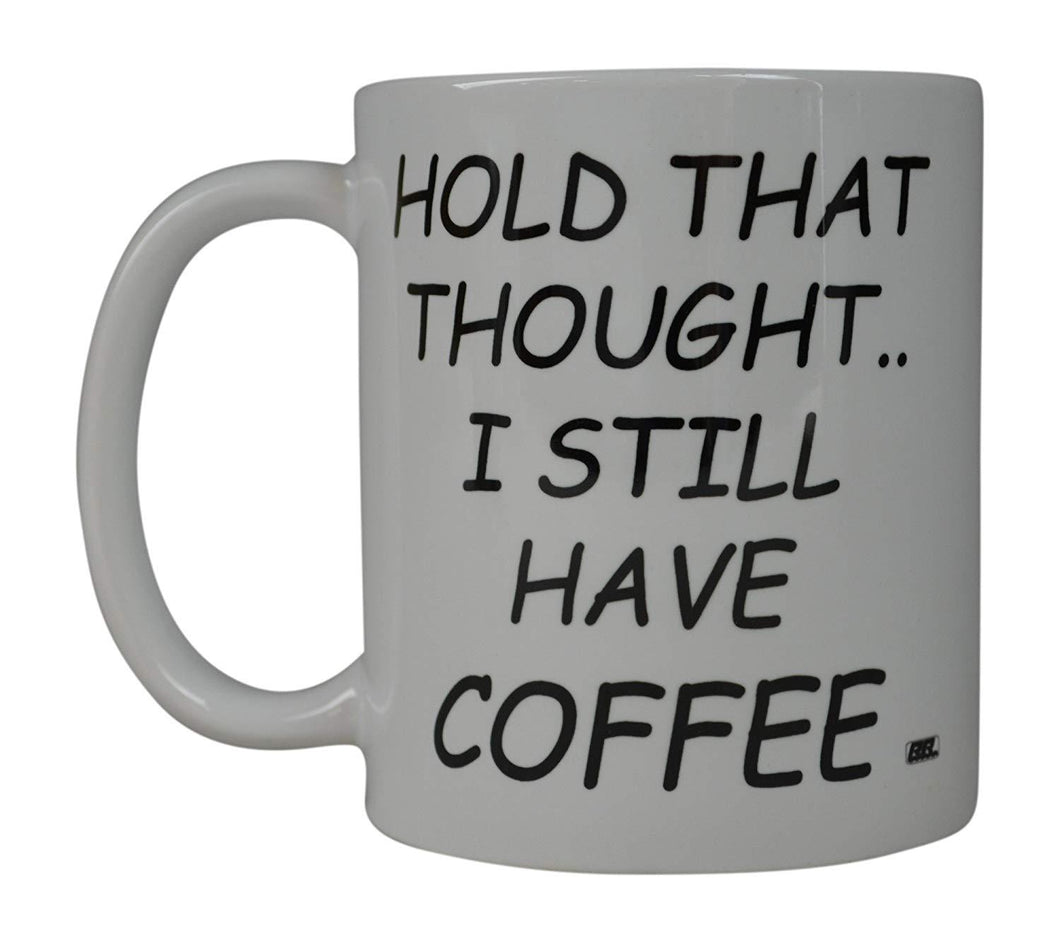Funny Coffee Mug Hold That Thought I Still Have Coffee Novelty Cup Great Gift Idea For Office Party Employee Boss Coworkers - Coffee Mugs - Rogue River Tactical  - Rogue River Tactical