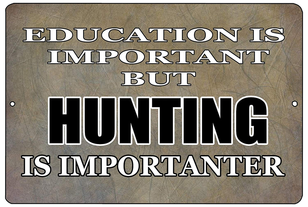 "An image of a brown funny metal sign that says ""Education is important, but hunting is importanter"" in black and white writing from Nuddamakers."