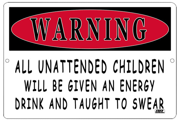"An image of a funny metal sign from Nuddamakers that says ""Warning: all unattended children will be given an energy drink and taught to swear"" in black lettering"