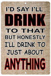 "tan colored aluminum sign with black and red writing that says ""I'd say I'll drink to that but honestly I'll drink to just about anything."""