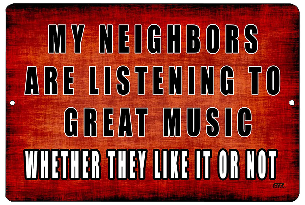 "An image of a red funny metal sign from Nuddamakers that says ""My neighbors are listening to great music whether they like it or not"" in black and white lettering."