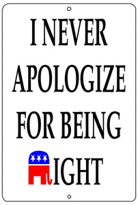 Funny Republican Conservative Metal Tin Sign Wall Decor Man Cave Bar Never Apologize Being Right - Funny Signs - Rogue River Tactical  - Rogue River Tactical