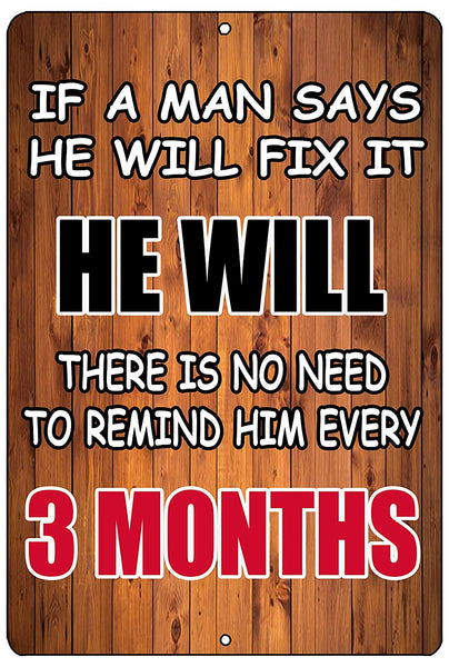 "An image of a funny metal sign with a wood panel background that says ""If a man says he will fix it, he will, there is no need to remind him every 3 months"" in black, white, and red lettering from Nuddamakers"