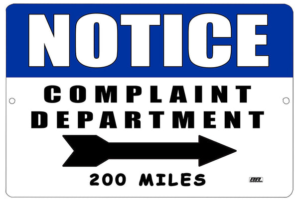 "An image of a white and blue funny metal sign that says ""Notice: Complaint Department 200 miles"" with a black arrow and black lettering"