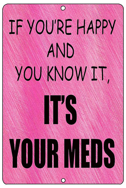 "an image of a funny metal sign with a pink background and black lettering that says ""if you're happy and you know it, it's your meds"""