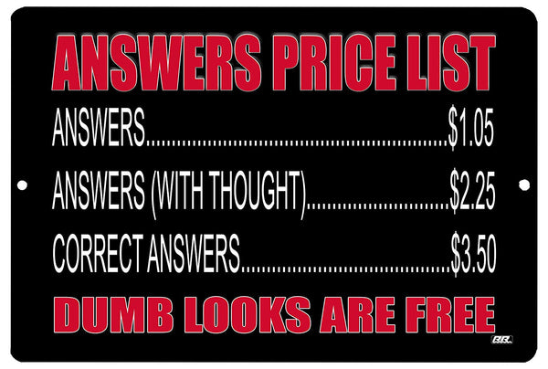 an image of a funny metal sign with a black background and white and red lettering with an answers pricing list meaning answers to questions cost money.