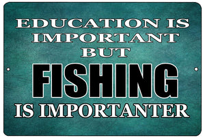 "blue funny metal sign with white and black writing that says ""education is important but fishing is importanter."""