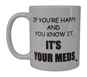 Funny Coffee Mug If You're Happy And You Know It Its Your Meds Nurse Doctor Novelty Cup Great Gift Idea For Office Party Employee Boss Coworkers - Coffee Mugs - Rogue River Tactical  - Rogue River Tactical