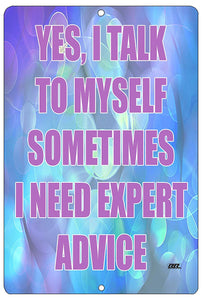 "An image of a funny metal sign from Nuddamakers that has a blue and purple background and says ""Yes, I talk to myself sometimes, I need expert advice"" in pink lettering"