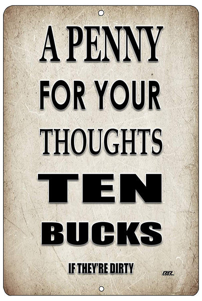 "An image of a gray funny metal sign from Nuddamakers that says ""A penny for your thoughts, ten bucks if they're dirty"" in black writing."
