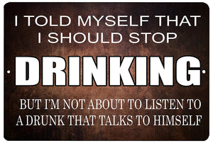 "brown funny drinking sign with white writing that says ""I told myself that I should stop drinking but I'm not about to listen to a drunk that talks to himself."""