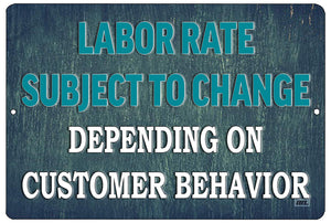 "An image of a blue funny metal sign from Nuddamakers that says ""labor rate subject to change depending on customer behavior"" in blue and white lettering"