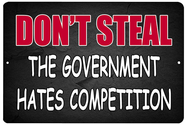 "An image of a black funny metal sign from Nuddamakers that says ""Don't steal, the government hates competition"" in red and white lettering."